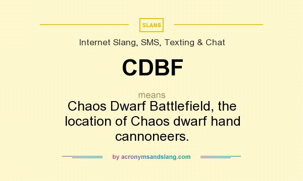 What does CDBF mean? It stands for Chaos Dwarf Battlefield, the location of Chaos dwarf hand cannoneers.