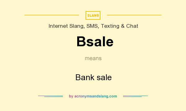 What does Bsale mean? It stands for Bank sale