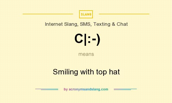 What does C|:-) mean? It stands for Smiling with top hat