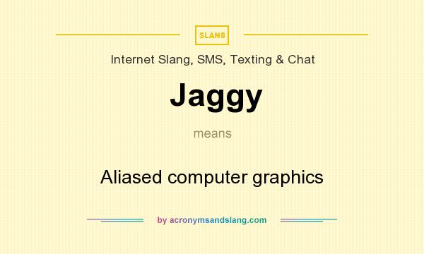 What does Jaggy mean? It stands for Aliased computer graphics