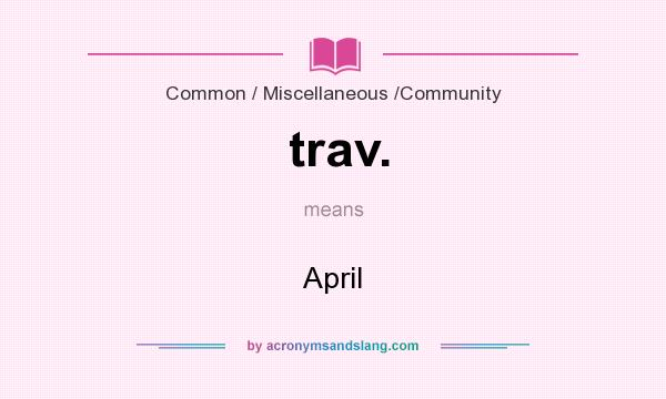What does trav. mean? It stands for April