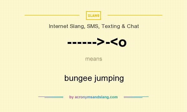 What does ------>-<o mean? It stands for bungee jumping