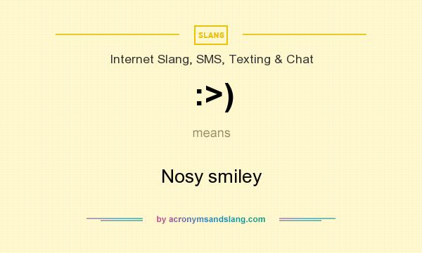 What does :>) mean? It stands for Nosy smiley