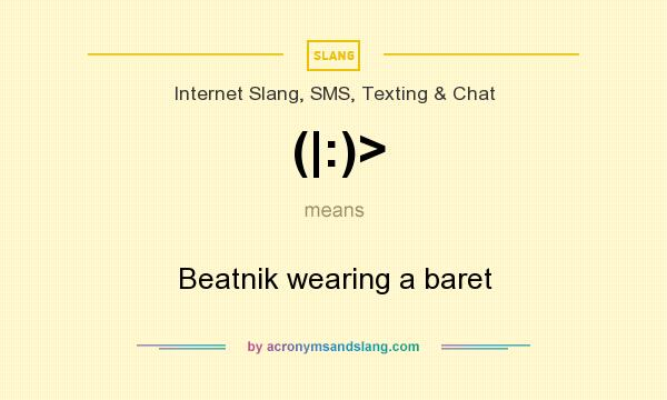What does (|:)> mean? It stands for Beatnik wearing a baret