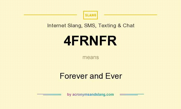 What does 4FRNFR mean? It stands for Forever and Ever
