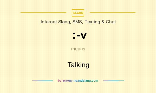 What does :-v mean? It stands for Talking