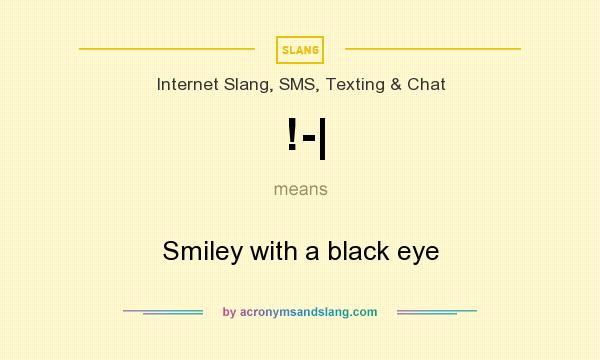 What does !-| mean? It stands for Smiley with a black eye