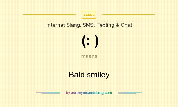 What does (: ) mean? It stands for Bald smiley
