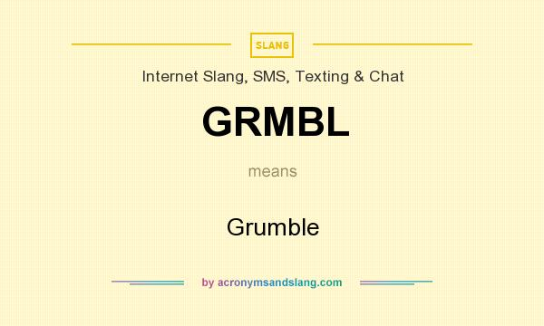 What does GRMBL mean? It stands for Grumble