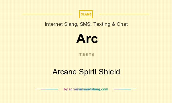 What does Arc mean? It stands for Arcane Spirit Shield