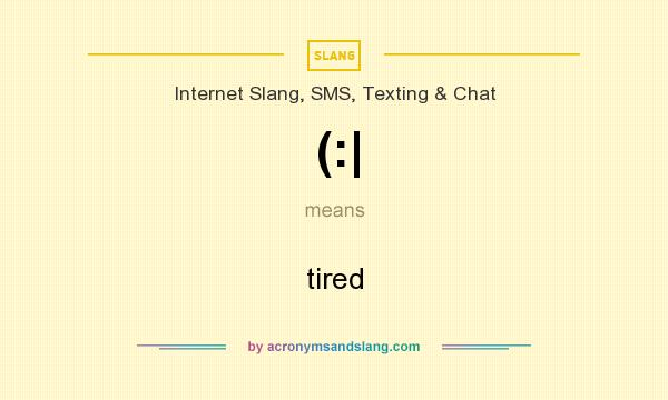 What does (:| mean? It stands for tired
