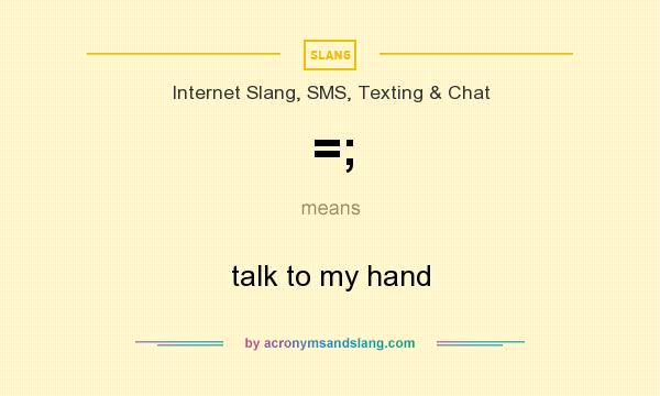 What does =; mean? It stands for talk to my hand