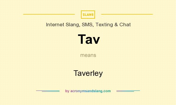 What does Tav mean? It stands for Taverley