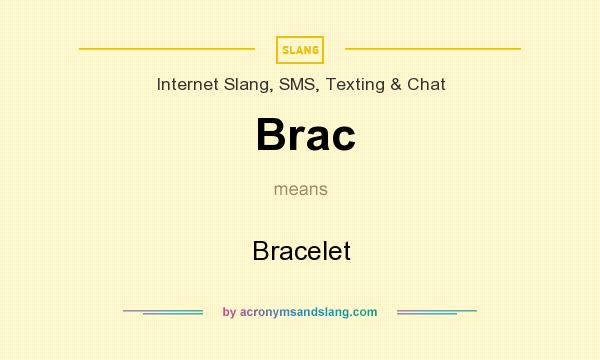 What does Brac mean? It stands for Bracelet