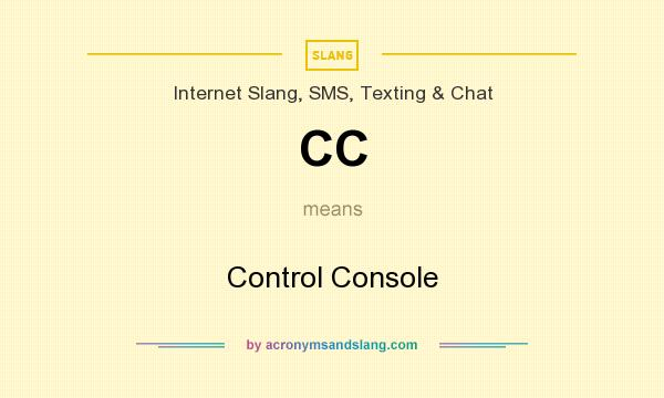 What does CC mean? It stands for Control Console