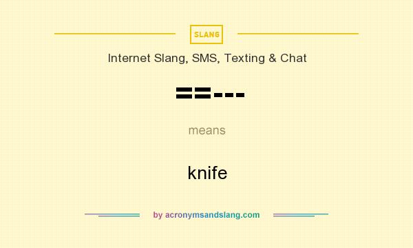 What does ==--- mean? It stands for knife