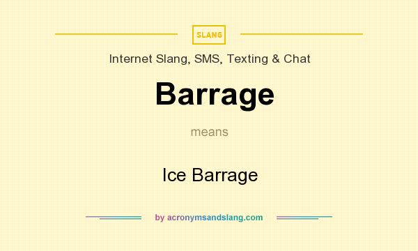 What does Barrage mean? It stands for Ice Barrage