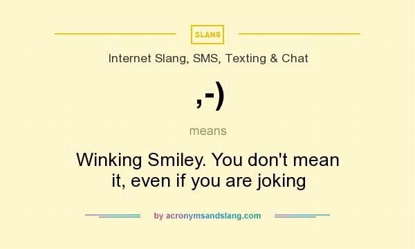 What does ,-) mean? It stands for Winking Smiley. You don`t mean it, even if you are joking