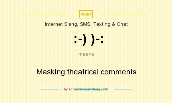 What does :-) )-: mean? It stands for Masking theatrical comments