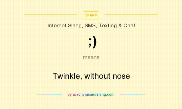 What does ;) mean? It stands for Twinkle, without nose