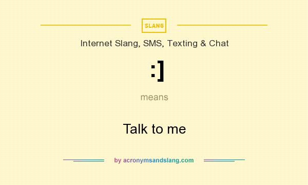 What does :] mean? It stands for Talk to me