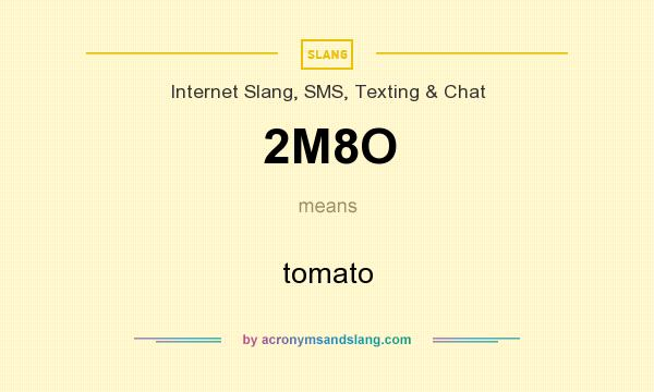 What does 2M8O mean? It stands for tomato