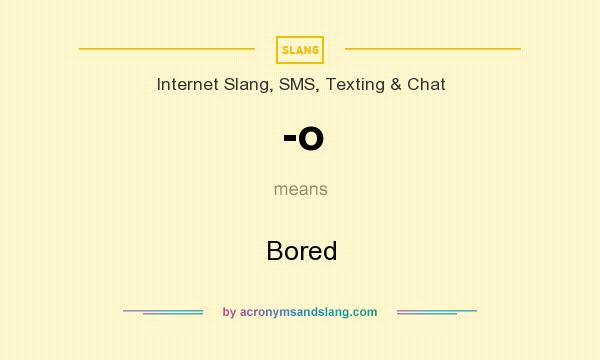 What does -o  mean? It stands for Bored