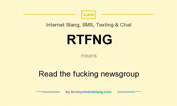 What does RTFNG mean? It stands for Read the fucking newsgroup
