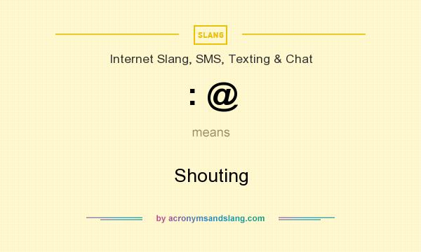 What does : @ mean? It stands for Shouting