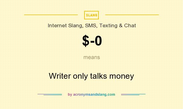 What does $-0 mean? It stands for Writer only talks money