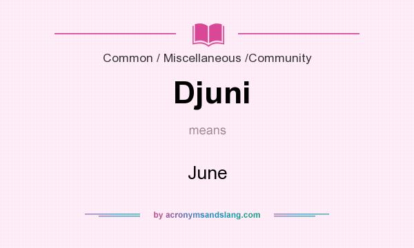 What does Djuni  mean? It stands for June