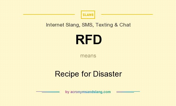 What does RFD mean? It stands for Recipe for Disaster