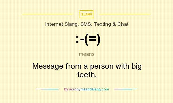 What does :-(=) mean? It stands for Message from a person with big teeth.