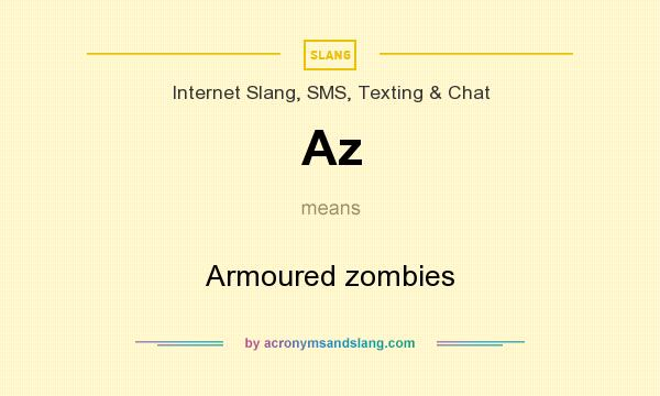 What does Az mean? It stands for Armoured zombies