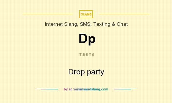What does Dp mean? It stands for Drop party