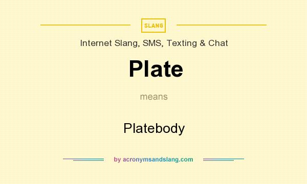 What does Plate mean? It stands for Platebody