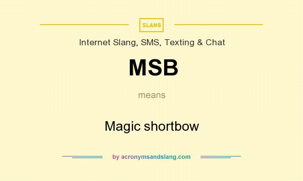 What does MSB mean? It stands for Magic shortbow