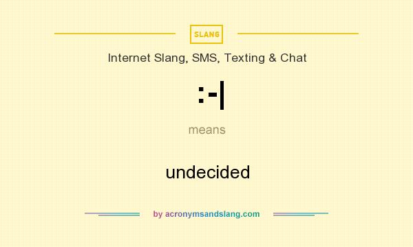 What does :-| mean? It stands for undecided