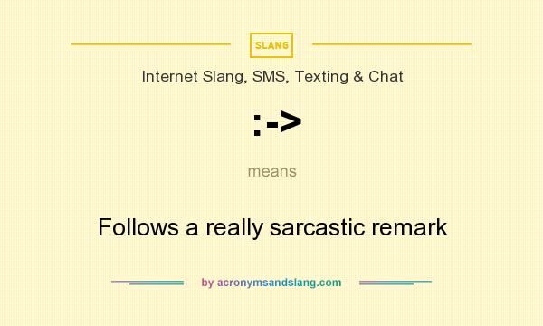 What does :-> mean? It stands for Follows a really sarcastic remark