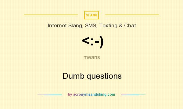 What does <:-) mean? It stands for Dumb questions