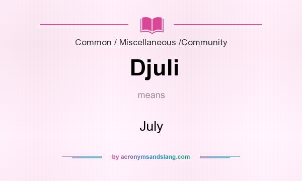 What does Djuli  mean? It stands for July
