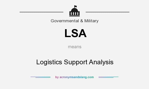 What does LSA mean? It stands for Logistics Support Analysis