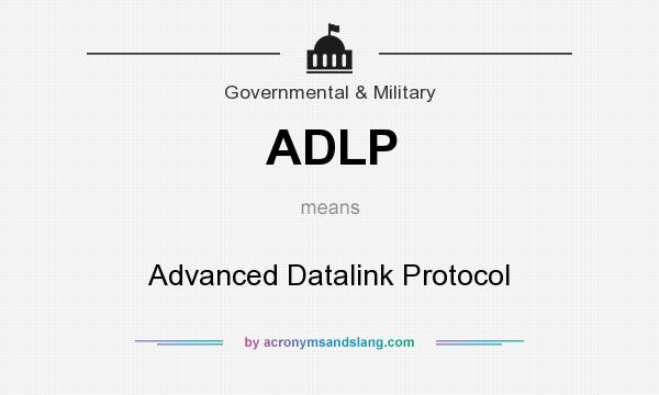 What does ADLP mean? It stands for Advanced Datalink Protocol