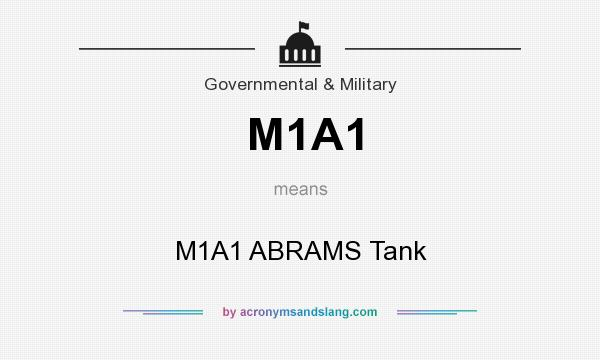 What does M1A1 mean? It stands for M1A1 ABRAMS Tank