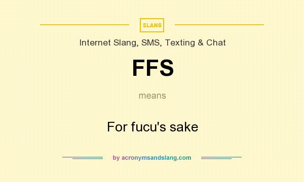 What does FFS mean? It stands for For fucu`s sake