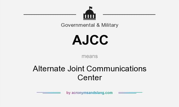 What does AJCC mean? It stands for Alternate Joint Communications Center