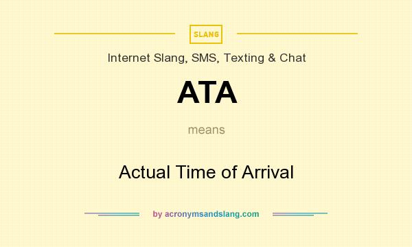 What does ATA mean? It stands for Actual Time of Arrival