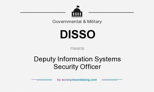 What does DISSO mean? It stands for Deputy Information Systems Security Officer