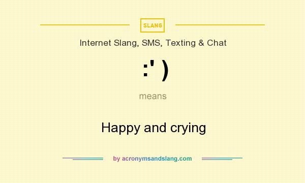 What does :` ) mean? It stands for Happy and crying