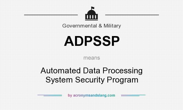 What does ADPSSP mean? It stands for Automated Data Processing System Security Program
